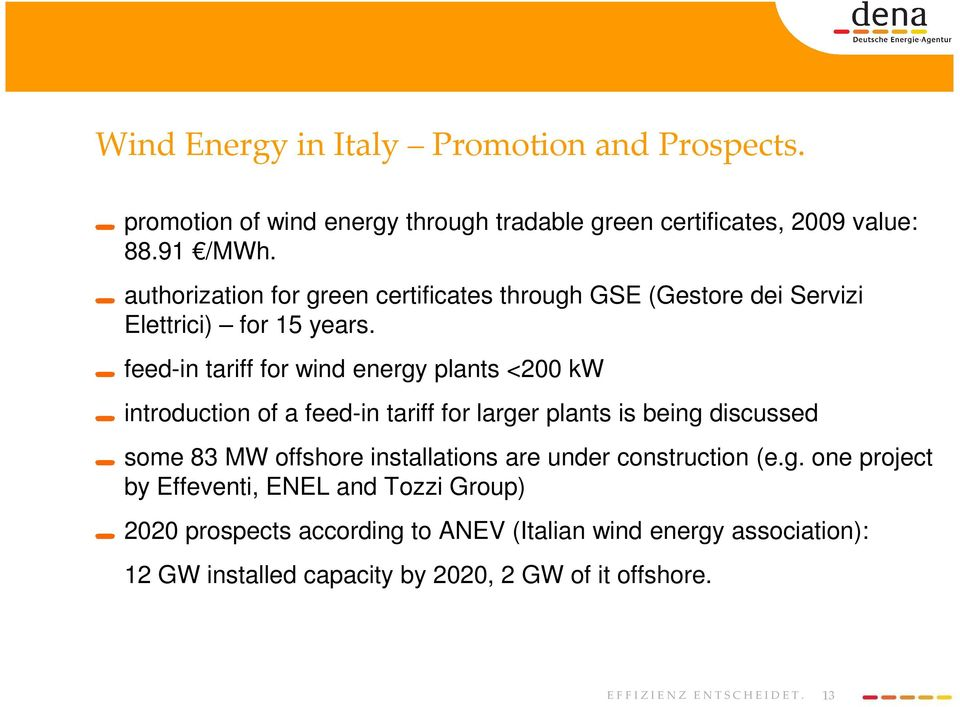 feed-in tariff for wind energy plants <200 kw introduction of a feed-in tariff for larger plants is being discussed some 83 MW offshore