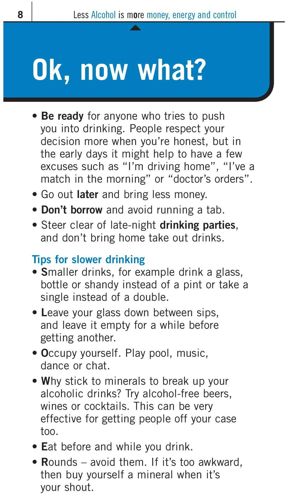 Go out later and bring less money. Don t borrow and avoid running a tab. Steer clear of late-night drinking parties, and don t bring home take out drinks.