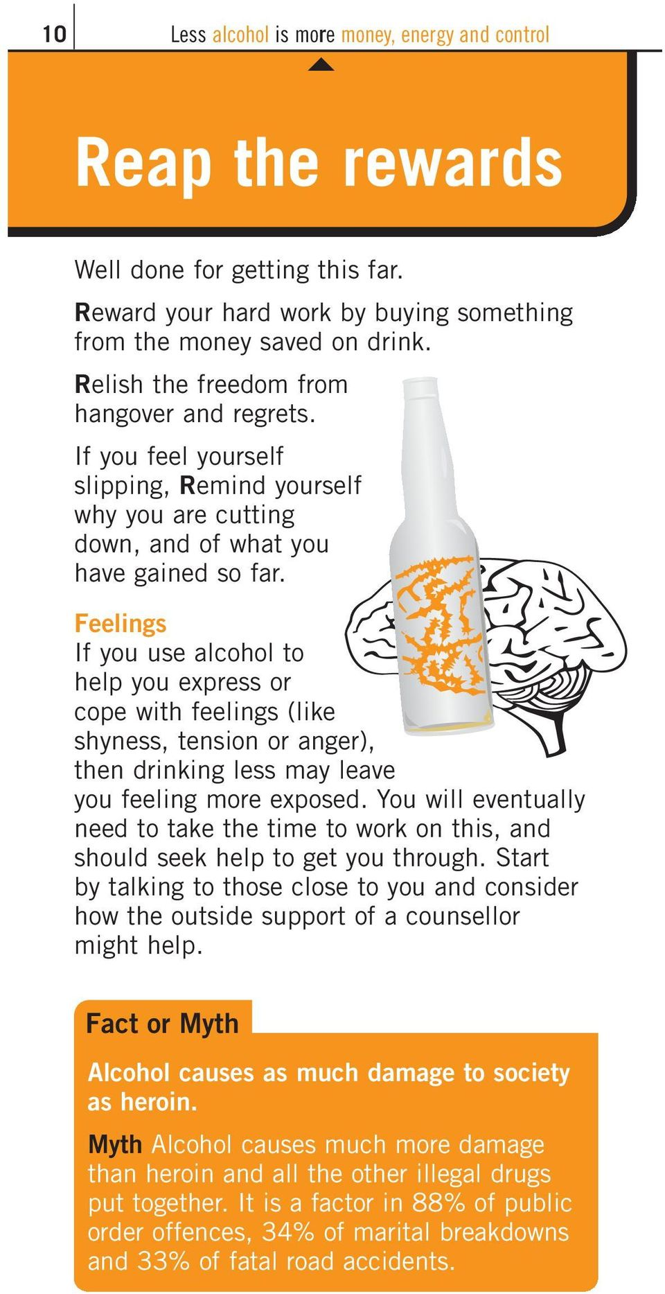 Feelings If you use alcohol to help you express or cope with feelings (like shyness, tension or anger), then drinking less may leave you feeling more exposed.