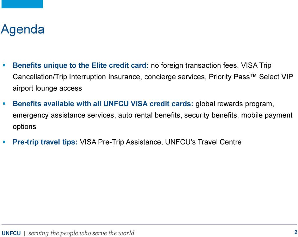 with all UNFCU VISA credit cards: global rewards program, emergency assistance services, auto rental