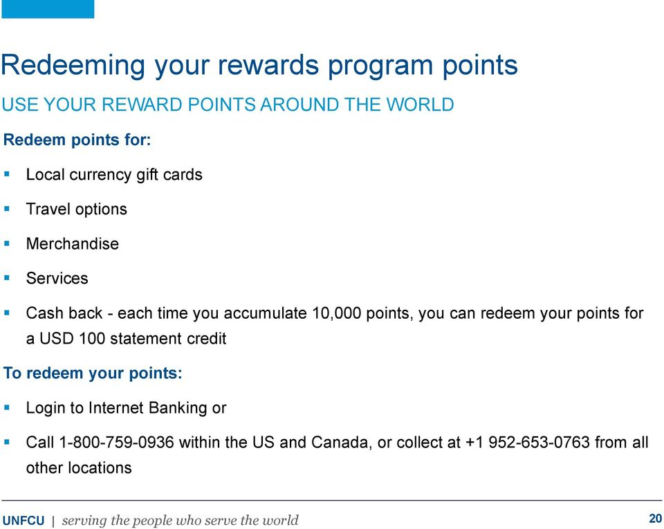 points, you can redeem your points for a USD 100 statement credit To redeem your points: Login to