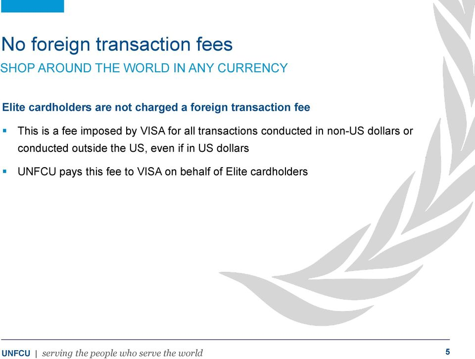 VISA for all transactions conducted in non-us dollars or conducted outside the