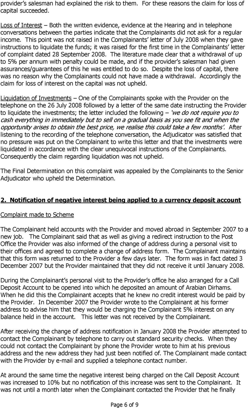 This point was not raised in the Complainants letter of July 2008 when they gave instructions to liquidate the funds; it was raised for the first time in the Complainants letter of complaint dated 28