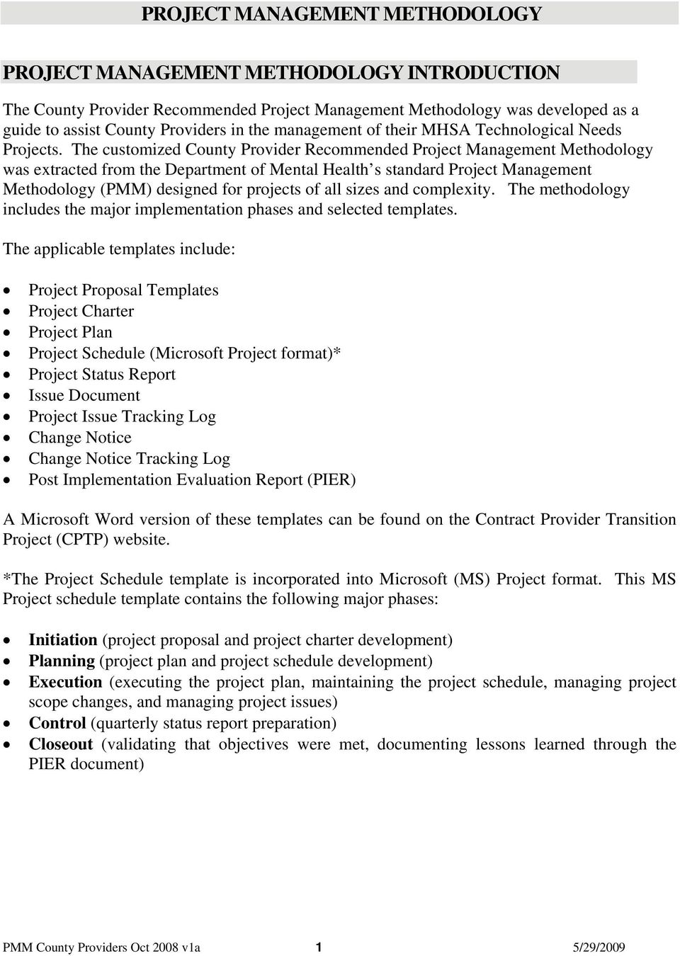 The customized County Provider Recommended Project Management Methodology was extracted from the Department of Mental Health s standard Project Management Methodology (PMM) designed for projects of