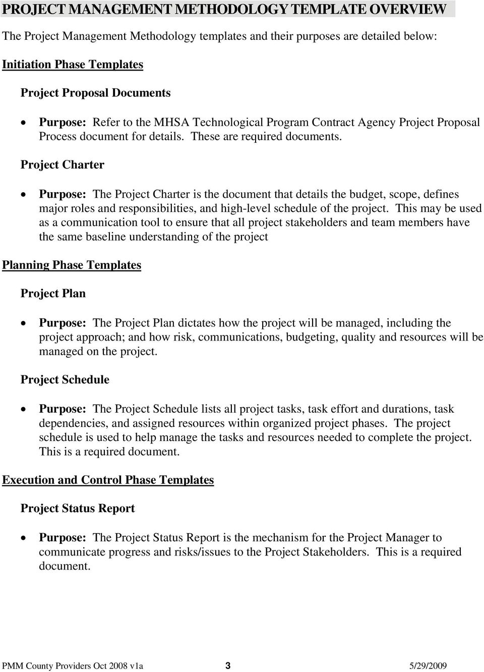 Project Charter Purpose: The Project Charter is the document that details the budget, scope, defines major roles and responsibilities, and high-level schedule of the project.