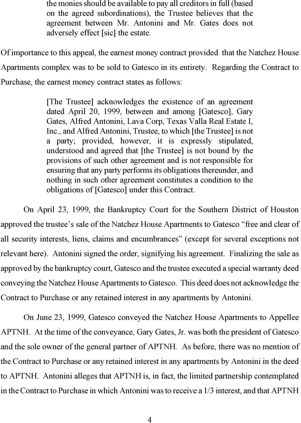 Regarding the Contract to Purchase, the earnest money contract states as follows: [The Trustee] acknowledges the existence of an agreement dated April 20, 1999, between and among [Gatesco], Gary