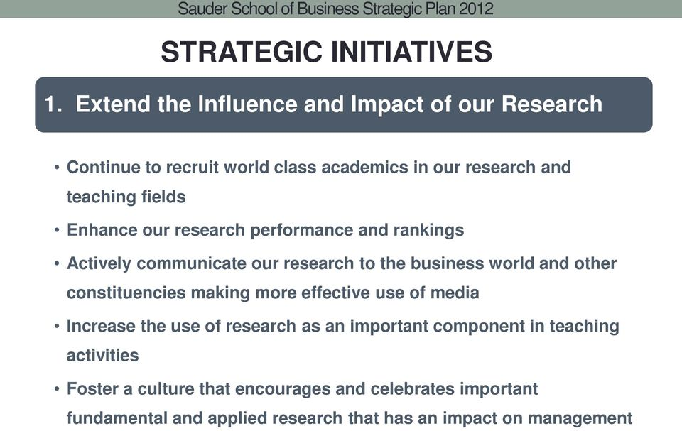 Enhance our research performance and rankings Actively communicate our research to the business world and other constituencies