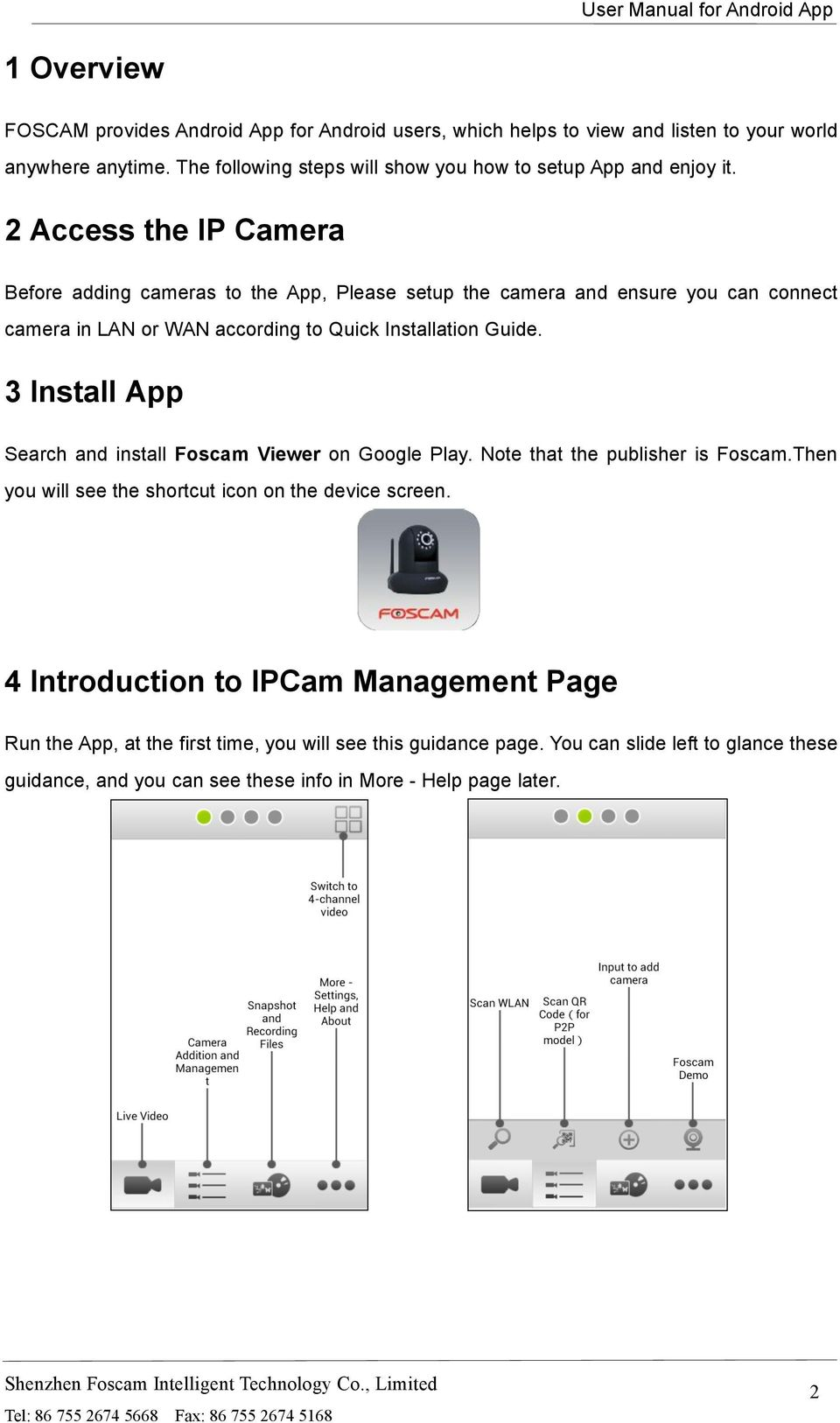2 Access the IP Camera Before adding cameras to the App, Please setup the camera and ensure you can connect camera in LAN or WAN according to Quick Installation Guide.