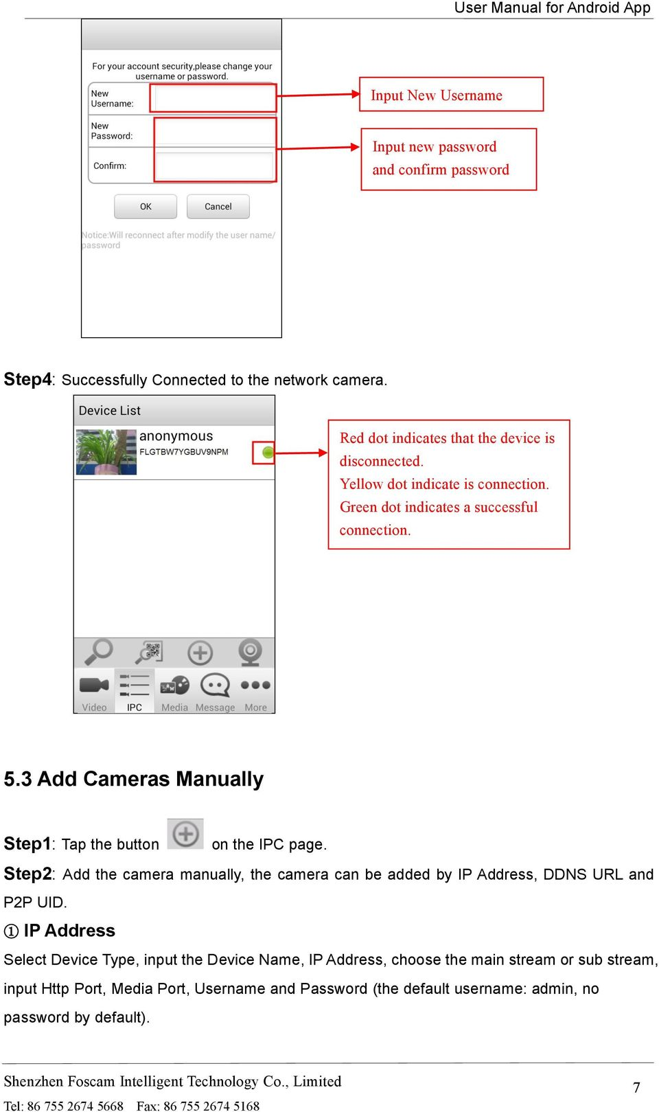 3 Add Cameras Manually Step1: Tap the button on the IPC page. Step2: Add the camera manually, the camera can be added by IP Address, DDNS URL and P2P UID.