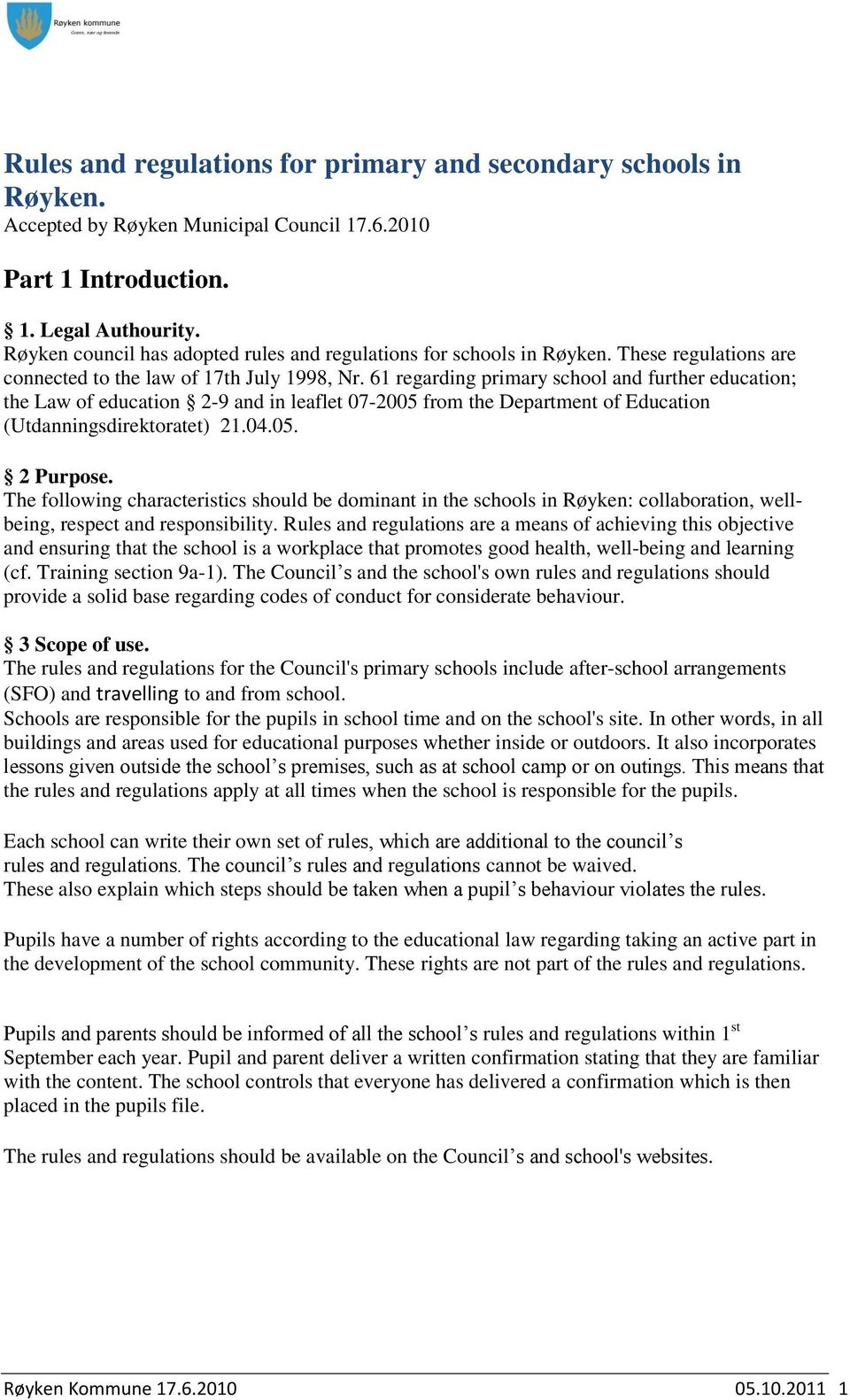 61 regarding primary school and further education; the Law of education 2-9 and in leaflet 07-2005 from the Department of Education (Utdanningsdirektoratet) 21.04.05. 2 Purpose.