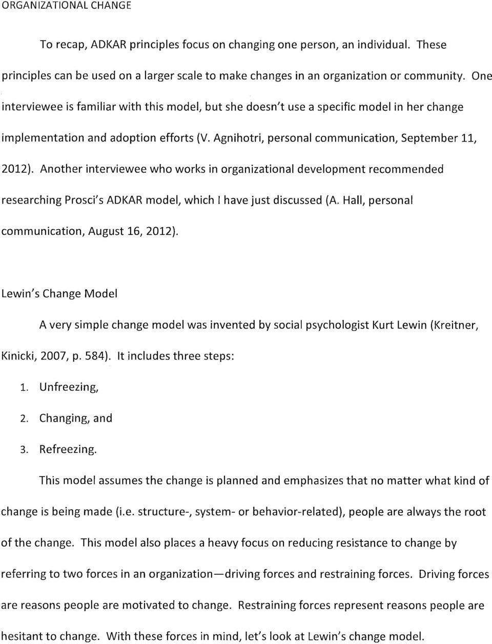 Another interviewee who works in organizational development recommended researching Prosci's ADKAR model, which I have just discussed (A. Hall, personal communication, August 16, 2012).