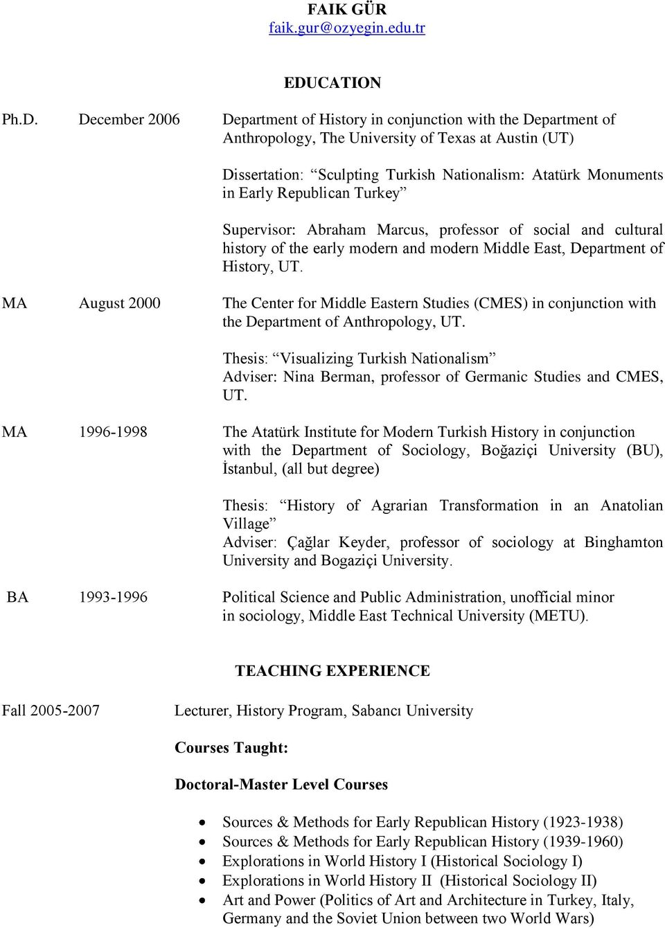 December 2006 Department of History in conjunction with the Department of Anthropology, The University of Texas at Austin (UT) Dissertation: Sculpting Turkish Nationalism: Atatürk Monuments in Early