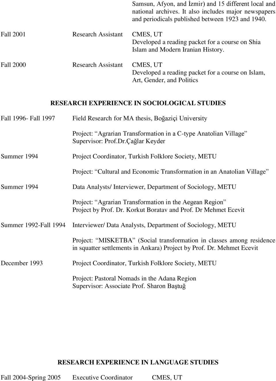 Fall 2000 Research Assistant CMES, UT Developed a reading packet for a course on Islam, Art, Gender, and Politics RESEARCH EXPERIENCE IN SOCIOLOGICAL STUDIES Fall 1996- Fall 1997 Field Research for
