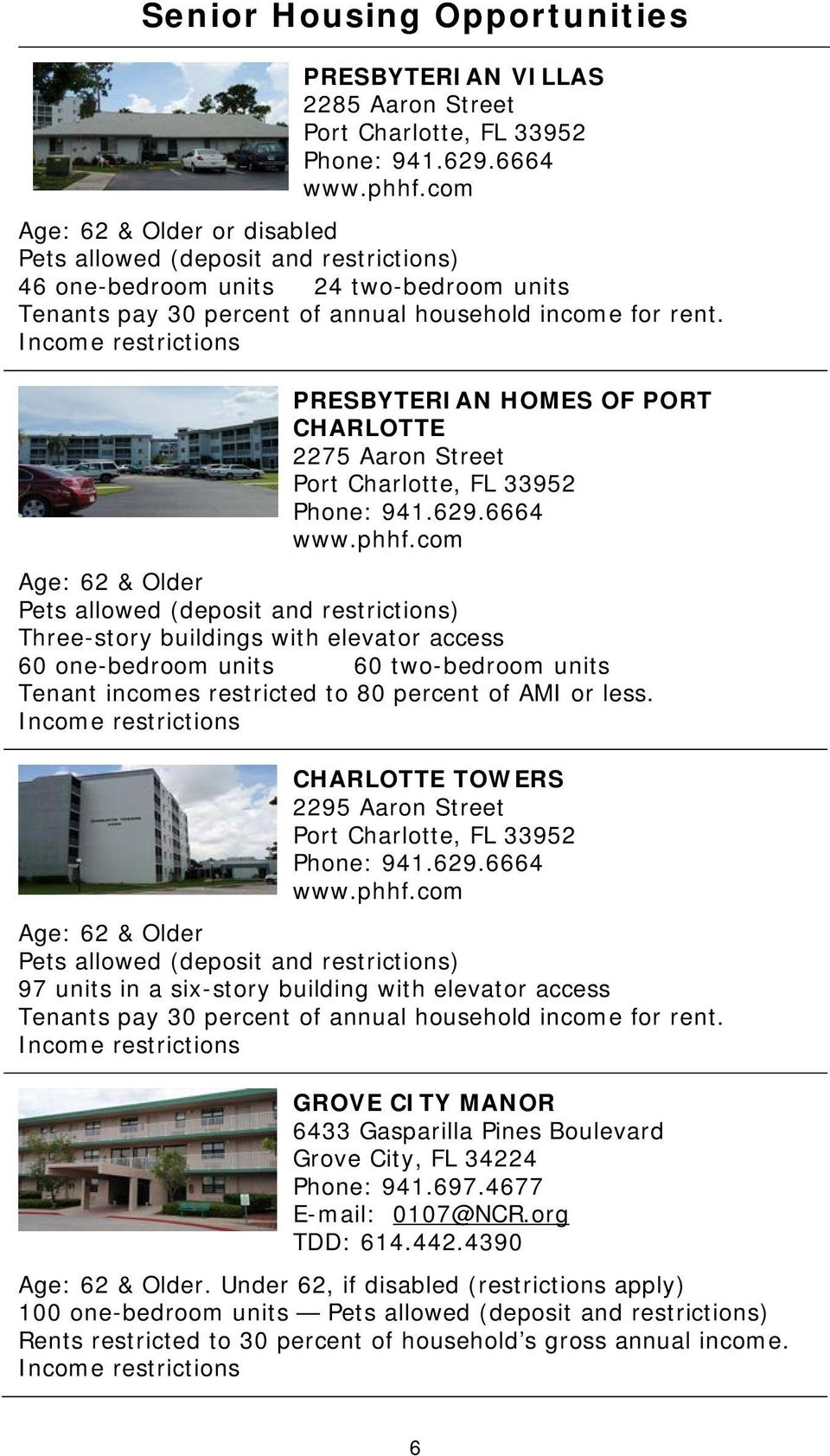 Income restrictions PRESBYTERIAN HOMES OF PORT CHARLOTTE 2275 Aaron Street Phone: 941.629.6664 HUwww.phhf.