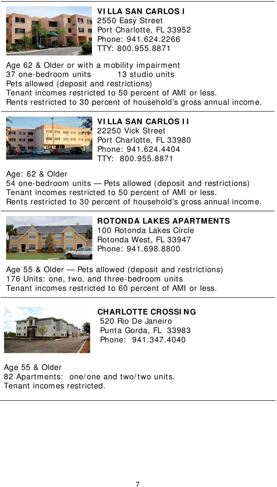 Rents restricted to 30 percent of household s gross annual income. VILLA SAN CARLOS II 22250 Vick Street Port Charlotte, FL 33980 Phone: 941.624.4404 TTY: 800.955.