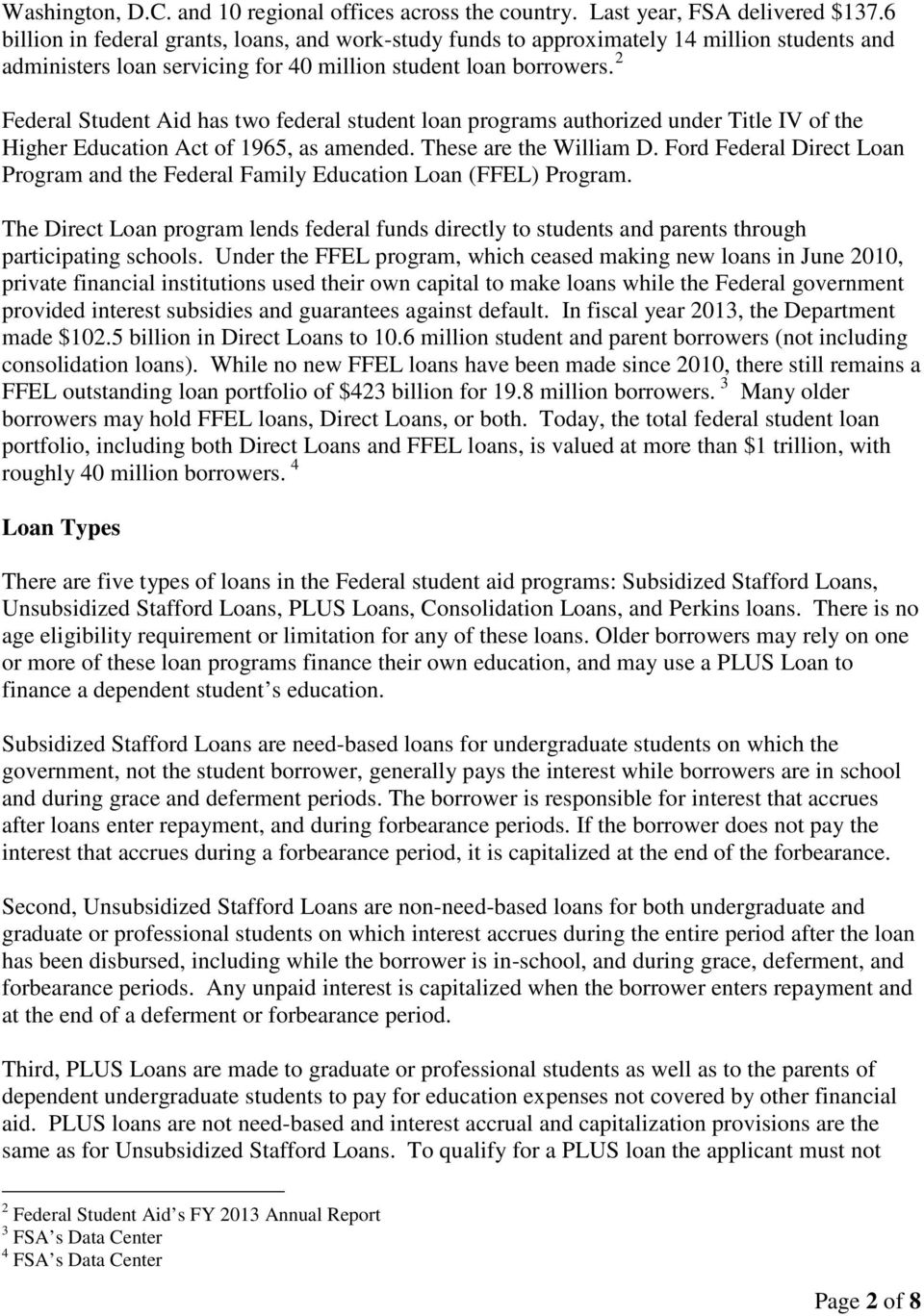 2 Federal Student Aid has two federal student loan programs authorized under Title IV of the Higher Education Act of 1965, as amended. These are the William D.