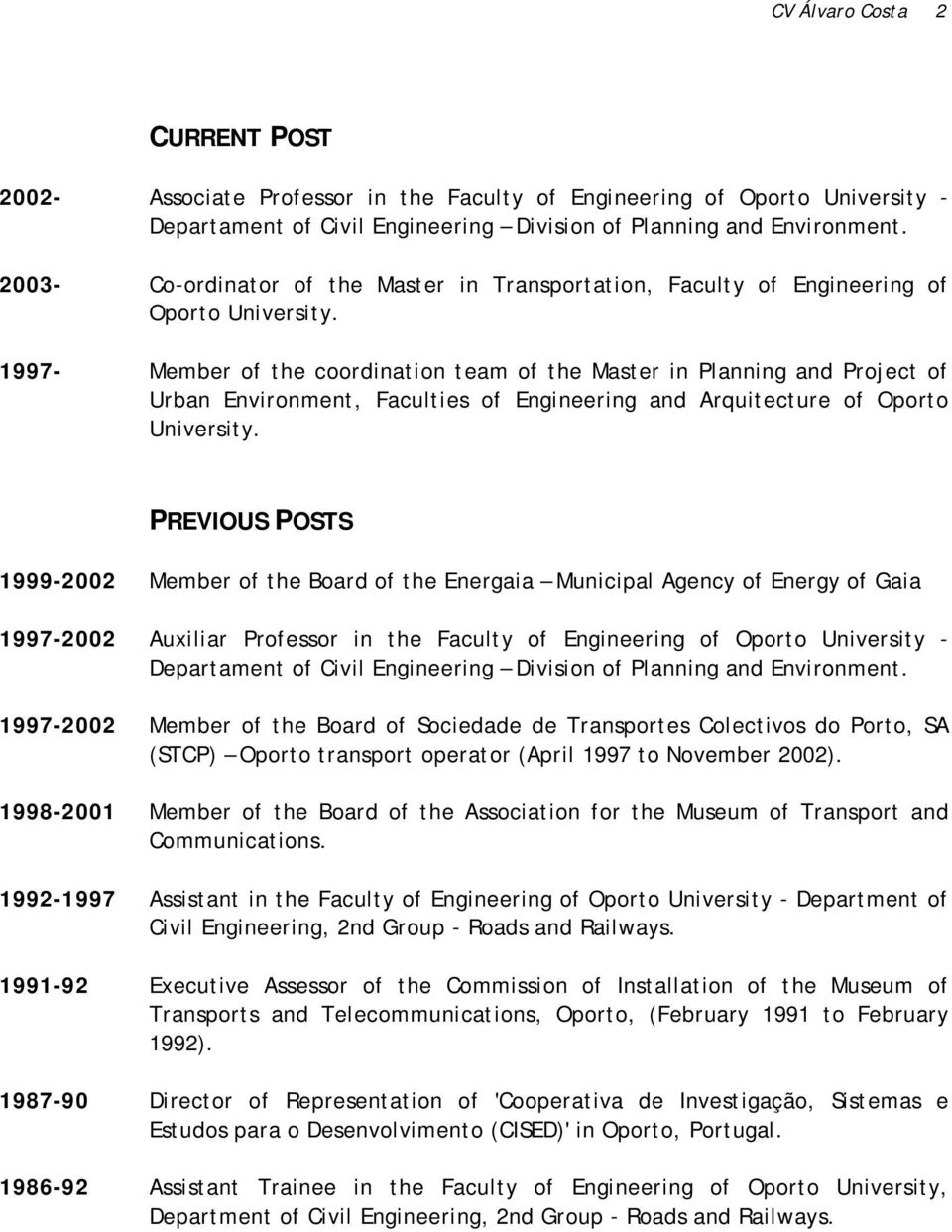 1997- Member of the coordination team of the Master in Planning and Project of Urban Environment, Faculties of Engineering and Arquitecture of Oporto University.