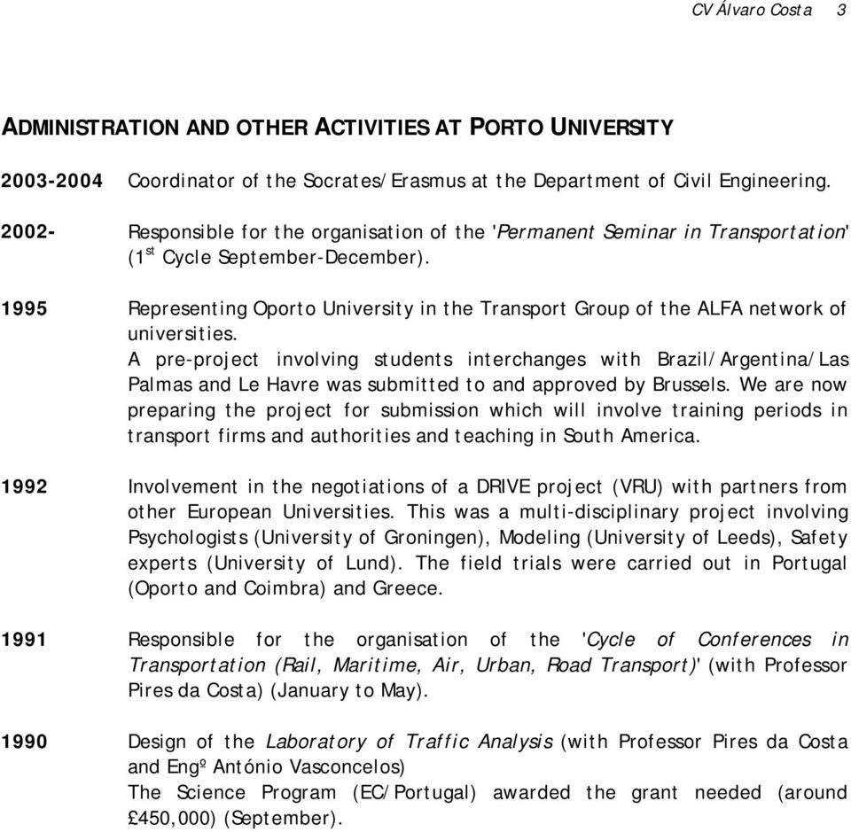 1995 Representing Oporto University in the Transport Group of the ALFA network of universities.