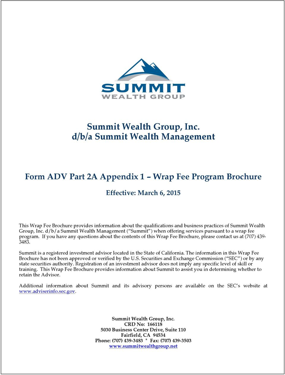 If you have any questions about the contents of this Wrap Fee Brochure, please contact us at (707) 439-3483. Summit is a registered investment advisor located in the State of California.