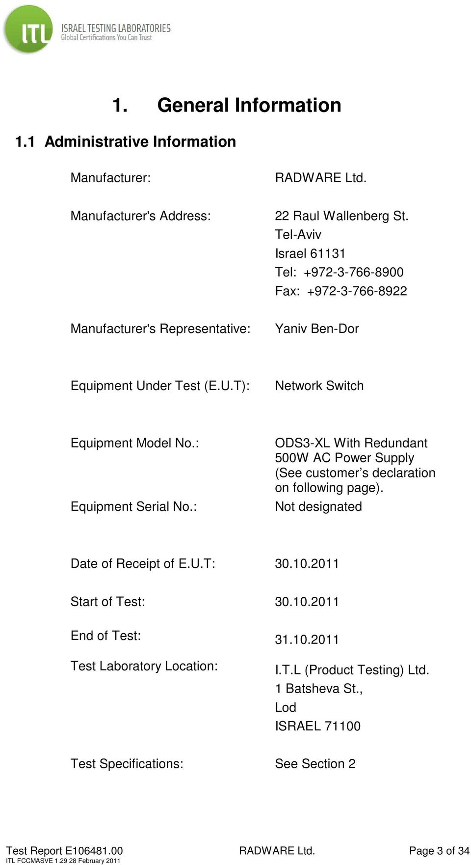: Equipment Serial No.: ODS3-XL With Redundant 500W AC Power Supply (See customer s declaration on following page). Not designated Date of Receipt of E.U.T: 30.10.