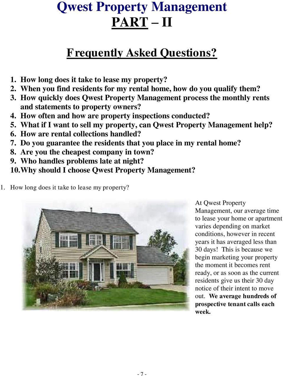 What if I want to sell my property, can Qwest Property Management help? 6. How are rental collections handled? 7. Do you guarantee the residents that you place in my rental home? 8.