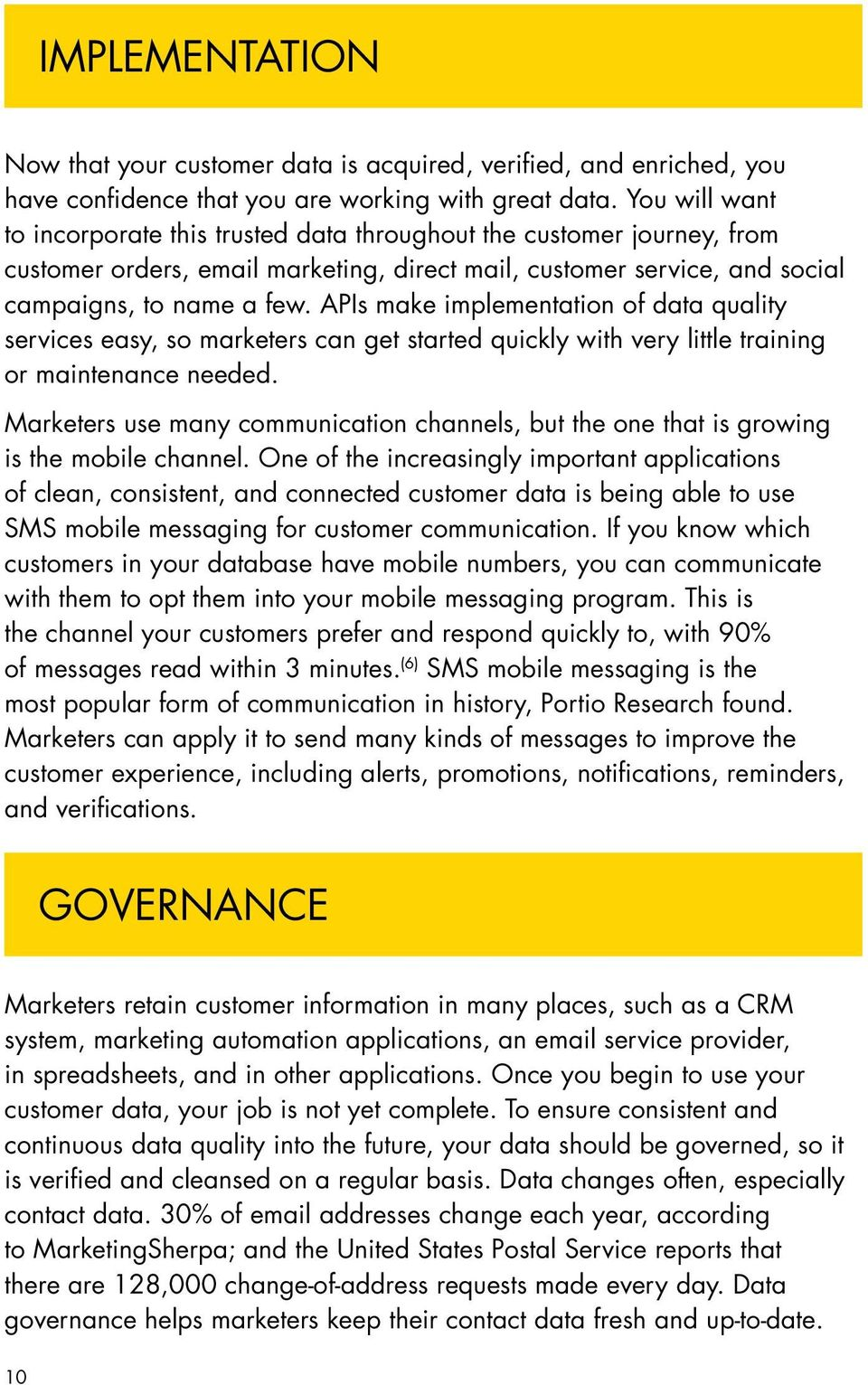 APIs make implementation of data quality services easy, so marketers can get started quickly with very little training or maintenance needed.