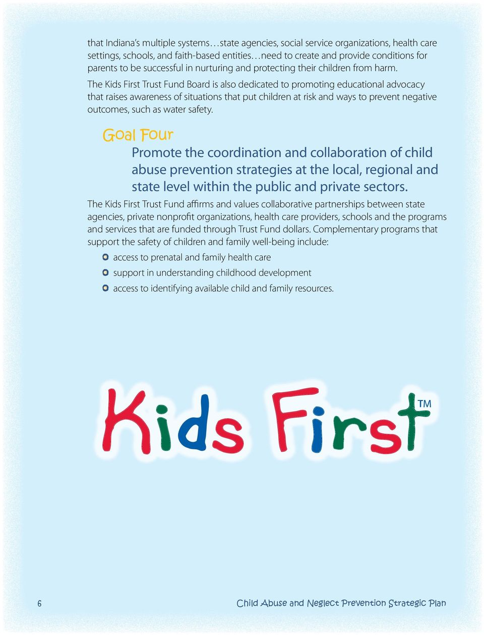 The Kids First Trust Fund Board is also dedicated to promoting educational advocacy that raises awareness of situations that put children at risk and ways to prevent negative outcomes, such as water