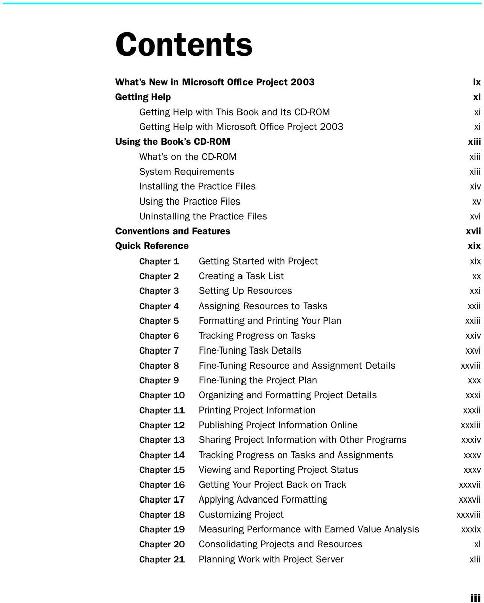 xix Chapter 1 Getting Started with Project xix Chapter 2 Creating a Task List xx Chapter 3 Setting Up Resources xxi Chapter 4 Assigning Resources to Tasks xxii Chapter 5 Formatting and Printing Your