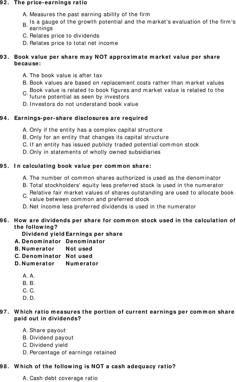 Book value per share may NOT approximate market value per share because: A.