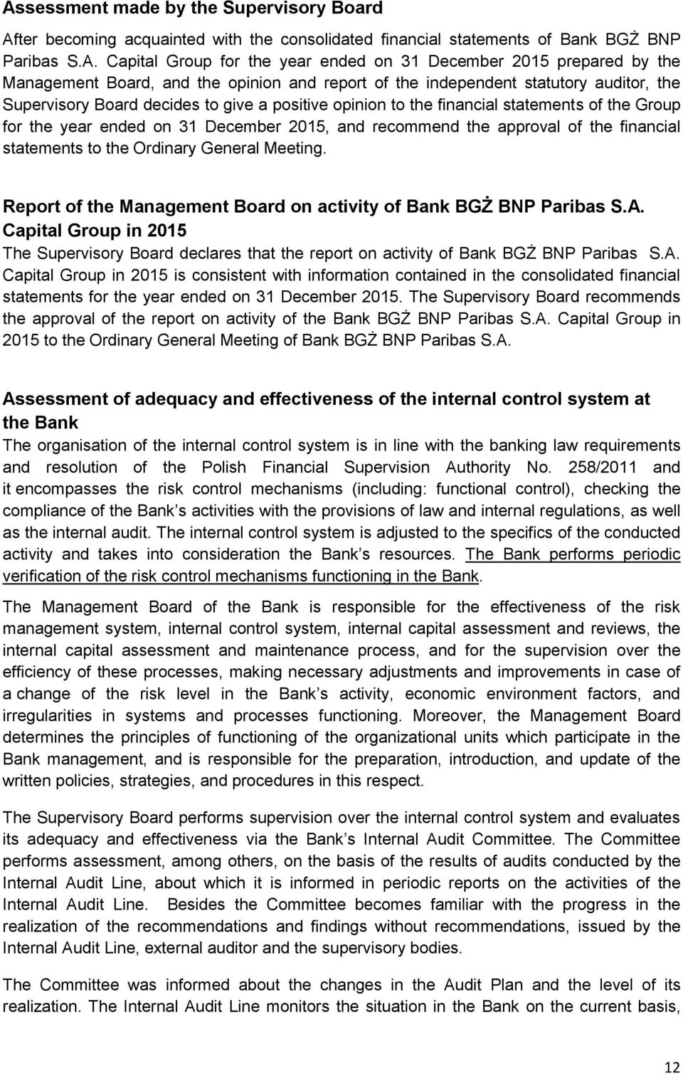 for the year ended on 31 December 2015, and recommend the approval of the financial statements to the Ordinary General Meeting. Report of the Management Board on activity of Bank BGŻ BNP Paribas S.A.