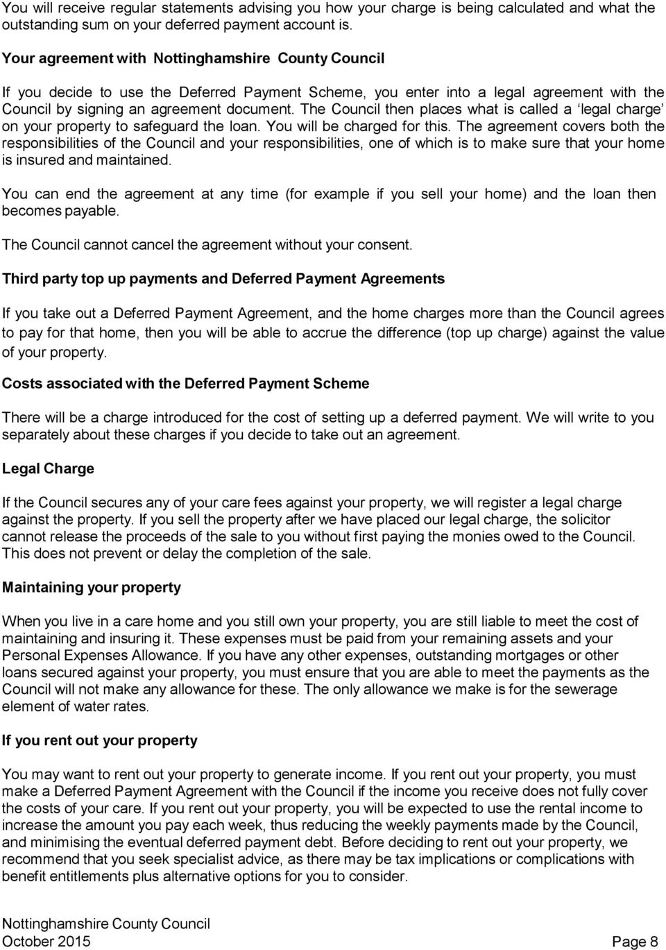 The Council then places what is called a legal charge on your property to safeguard the loan. You will be charged for this.