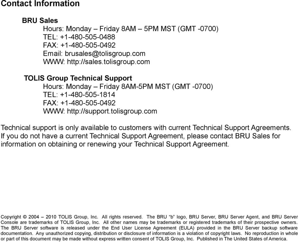 If you do not have a current Technical Support Agreement, please contact BRU Sales for information on obtaining or renewing your Technical Support Agreement. Copyright 2004 2010 TOLIS Group, Inc.