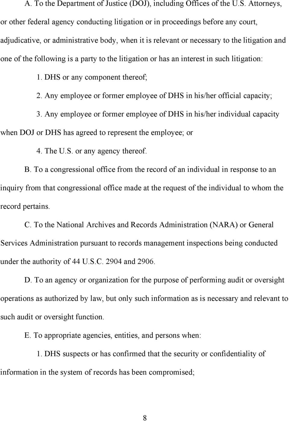 following is a party to the litigation or has an interest in such litigation: 1. DHS or any component thereof; 2. Any employee or former employee of DHS in his/her official capacity; 3.