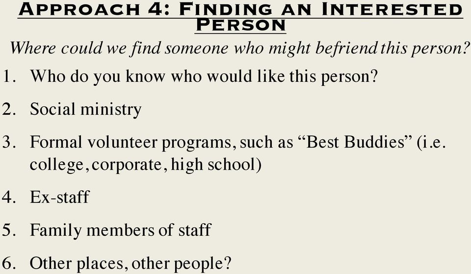 Social ministry 3. Formal volunteer programs, such as Best Buddies (i.e. college, corporate, high school) 4.
