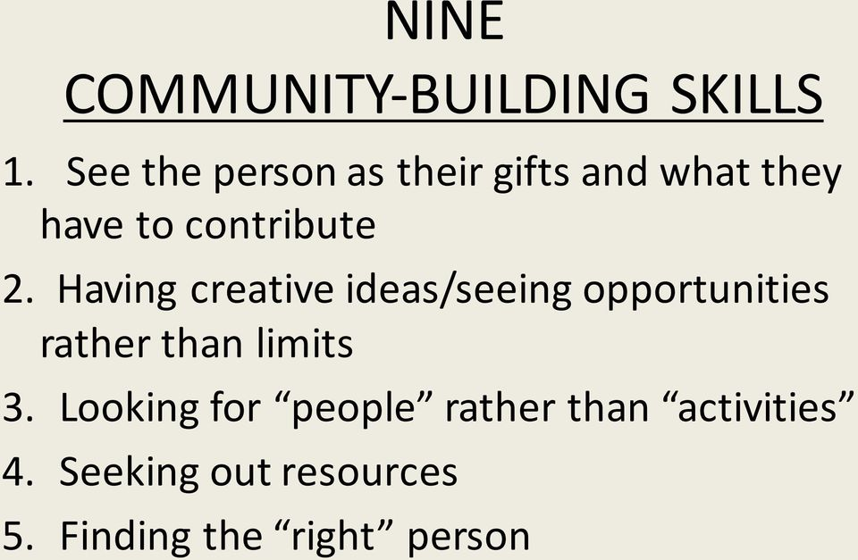 Having creative ideas/seeing opportunities rather than limits 3.