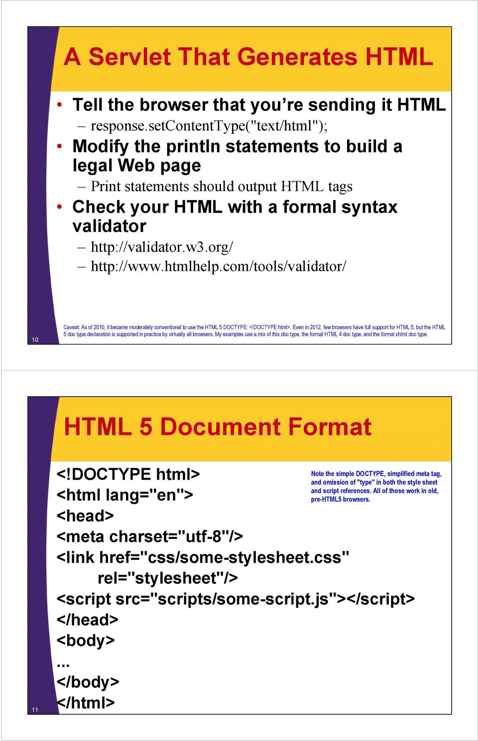 org/ http://www.htmlhelp.com/tools/validator/ 10 Caveat: As of 2010, it became moderately conventional to use the HTML 5 DOCTYPE: <!DOCTYPE html>.