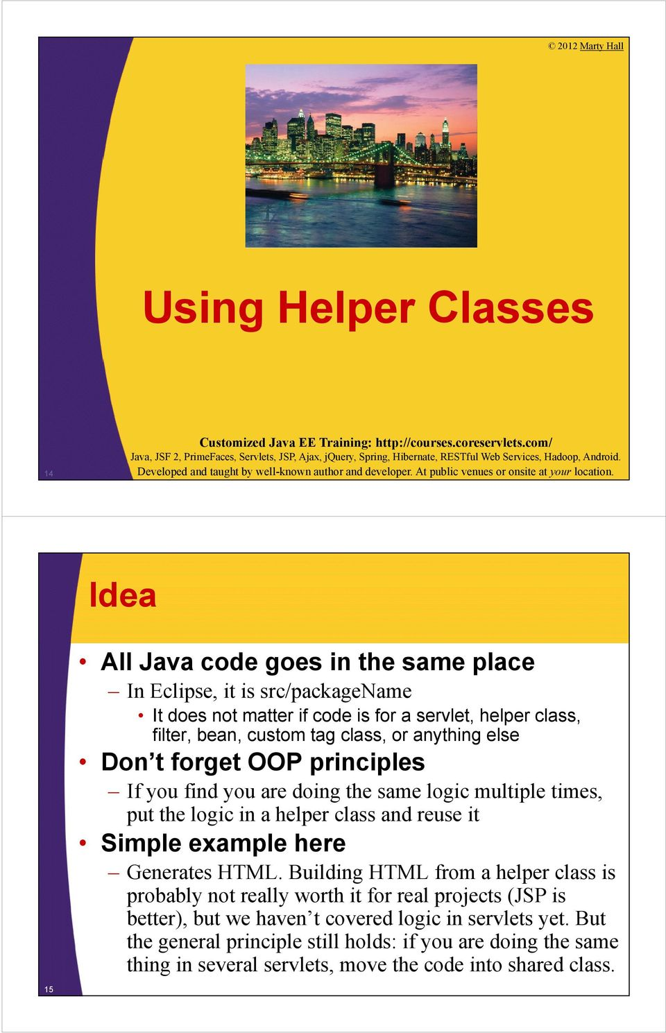 a helper class and reuse it Simple example here Generates HTML.