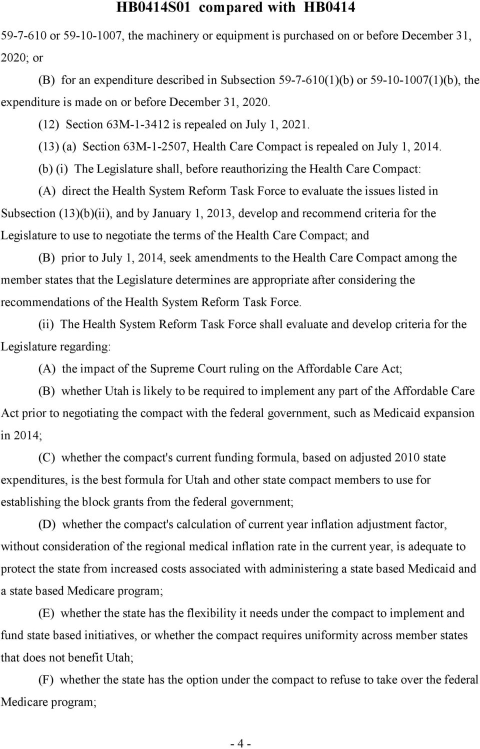 (b) (i) The Legislature shall, before reauthorizing the Health Care Compact: (A) direct the Health System Reform Task Force to evaluate the issues listed in Subsection (13)(b)(ii), and by January 1,