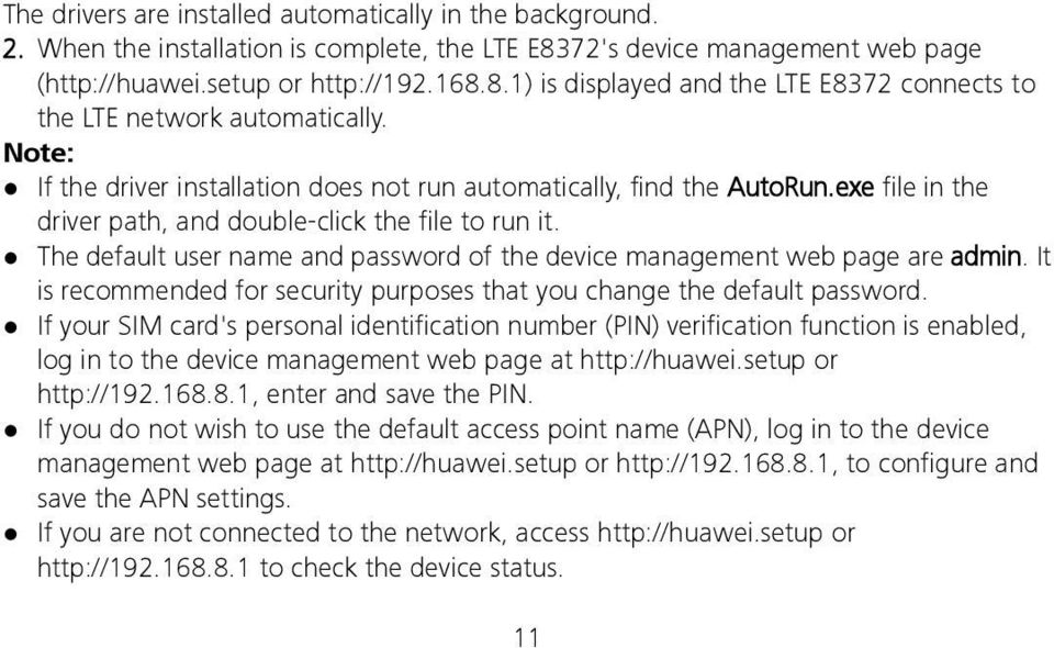 The default user name and password of the device management web page are admin. It is recommended for security purposes that you change the default password.