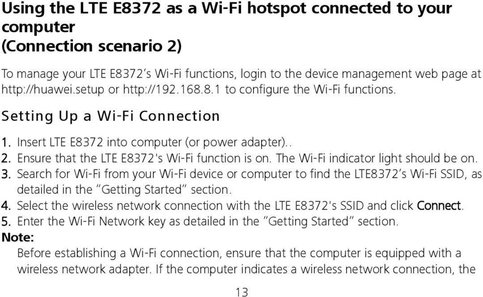 The Wi-Fi indicator light should be on. 3. Search for Wi-Fi from your Wi-Fi device or computer to find the LTE8372 s Wi-Fi SSID, as detailed in the Getting Started section. 4.