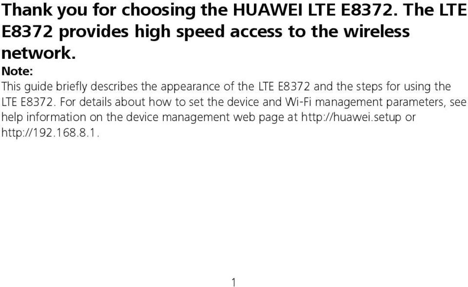 Note: This guide briefly describes the appearance of the LTE E8372 and the steps for using the