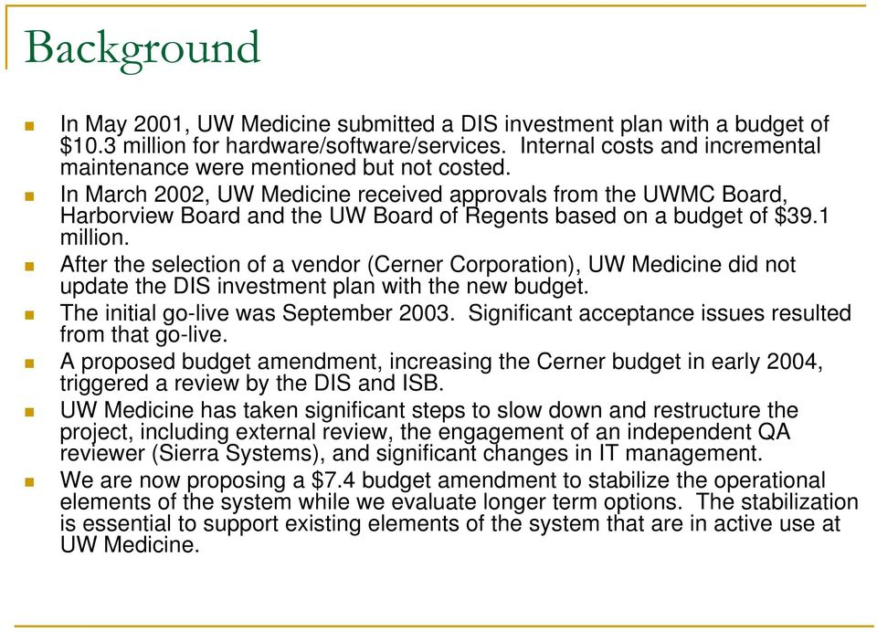 In March 2002, UW Medicine received approvals from the UWMC Board, Harborview Board and the UW Board of Regents based on a budget of $39.1 million.