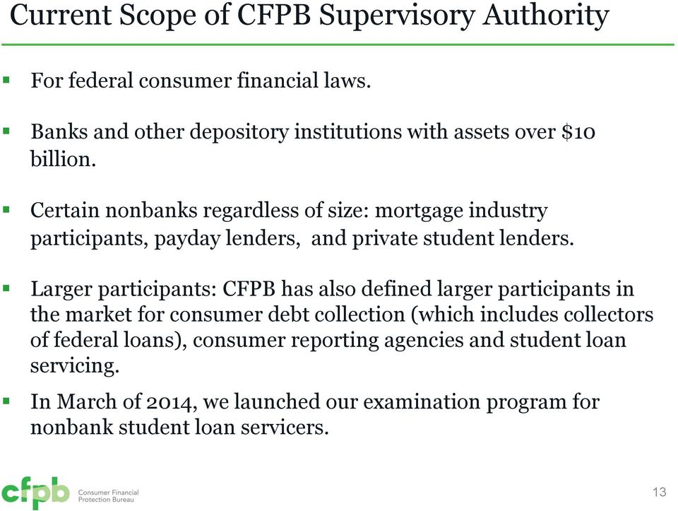 Certain nonbanks regardless of size: mortgage industry participants, payday lenders, and private student lenders.