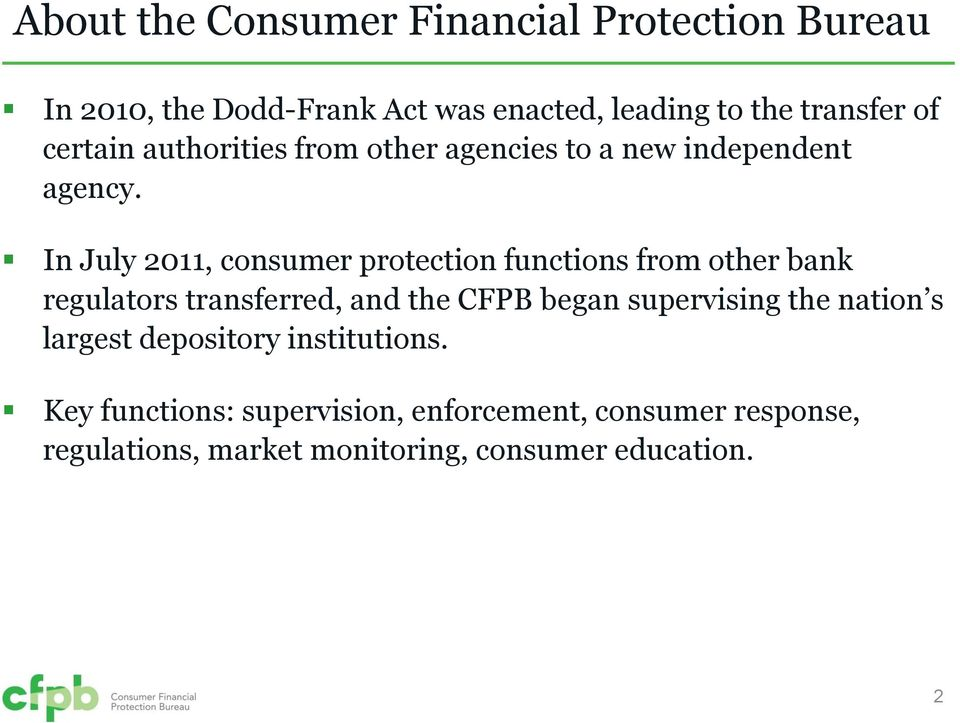 In July 2011, consumer protection functions from other bank regulators transferred, and the CFPB began supervising