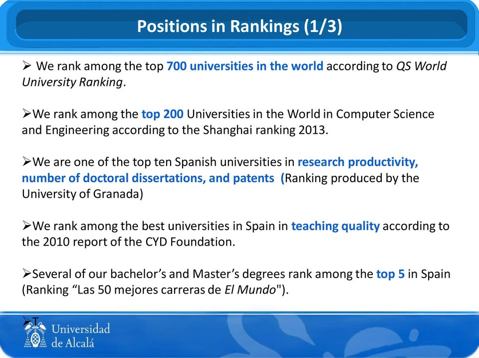 We are one of the top ten Spanish universities in research productivity, number of doctoral dissertations, and patents (Ranking produced by the University of