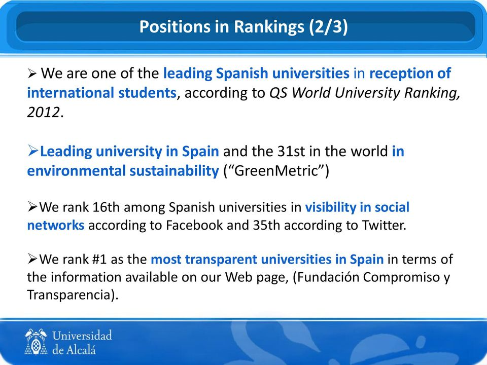 Leading university in Spain and the 31st in the world in environmental sustainability ( GreenMetric ) We rank 16th among Spanish