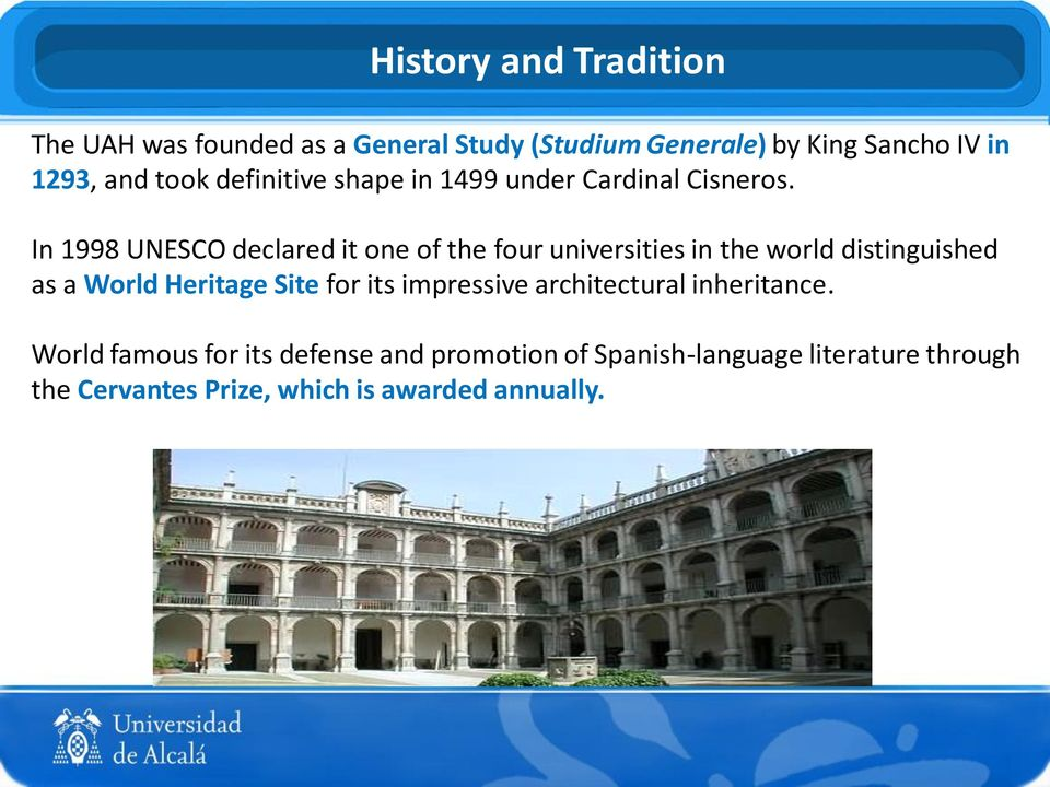 In 1998 UNESCO declared it one of the four universities in the world distinguished as a World Heritage Site for