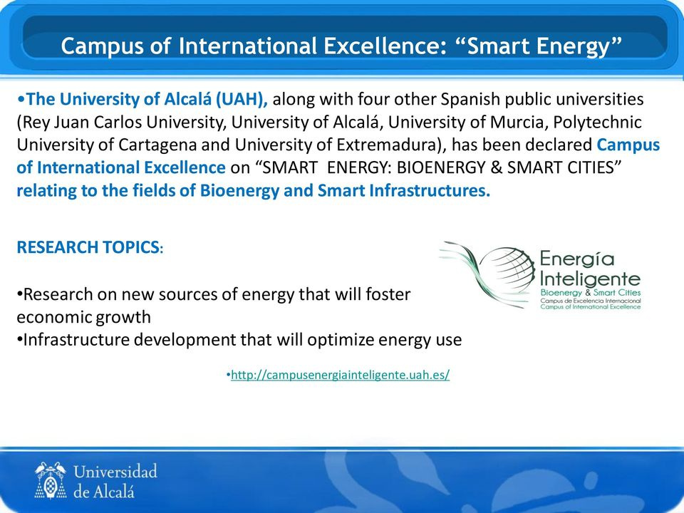International Excellence on SMART ENERGY: BIOENERGY & SMART CITIES relating to the fields of Bioenergy and Smart Infrastructures.