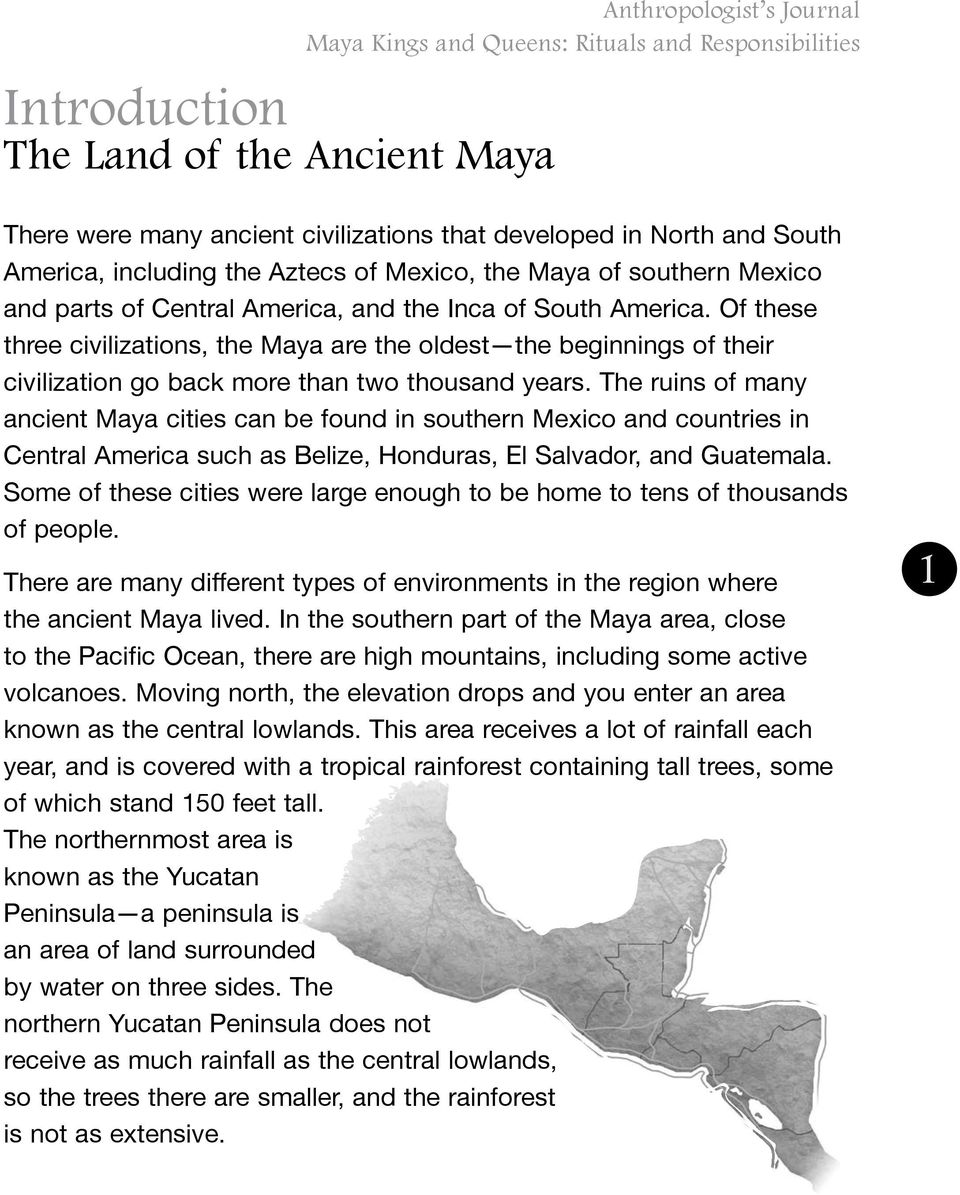 The ruins of many ancient Maya cities can be found in southern Mexico and countries in Central America such as Belize, Honduras, El Salvador, and Guatemala.