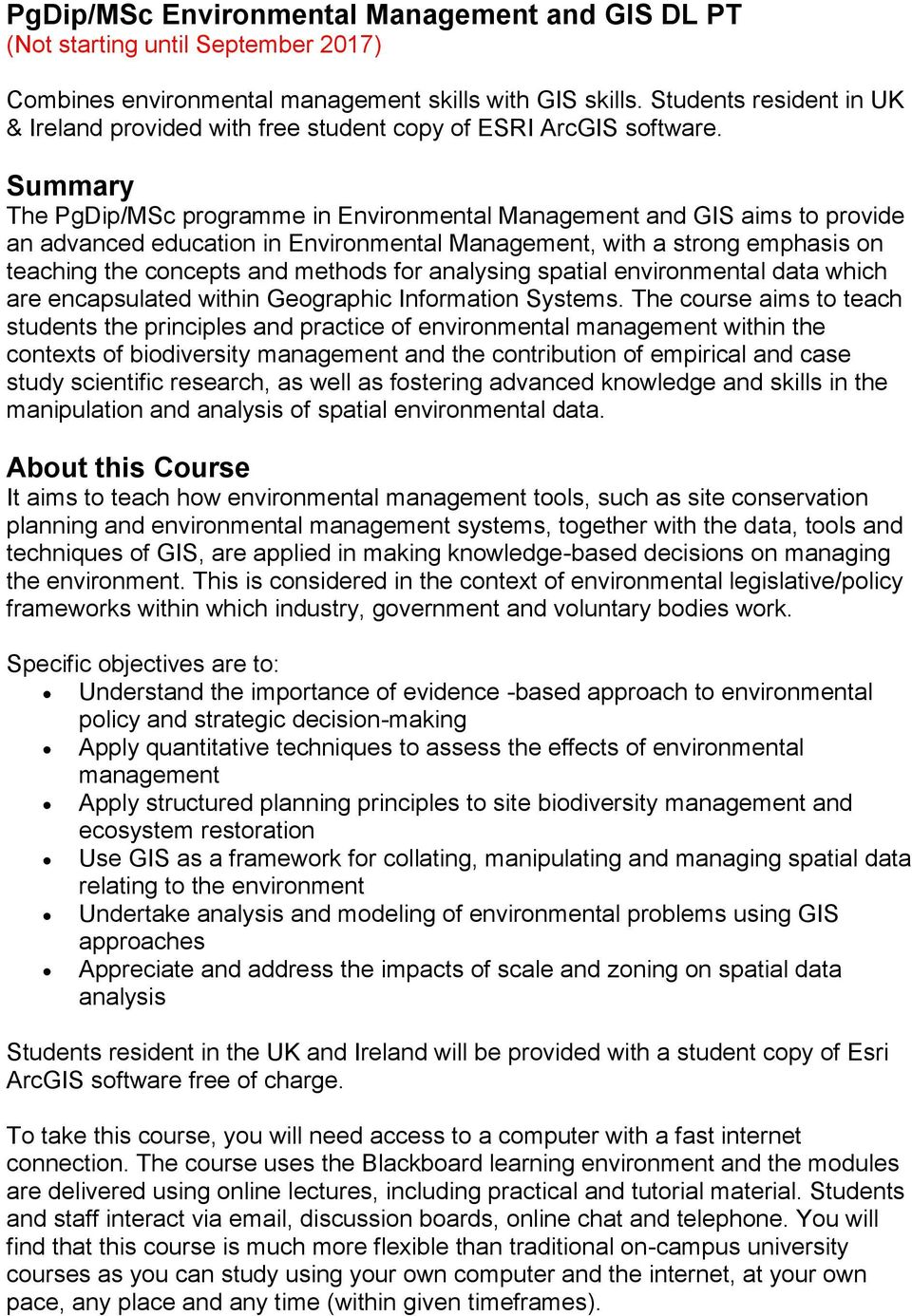 Summary The PgDip/MSc programme in Environmental and GIS aims to provide an advanced education in Environmental, with a strong emphasis on teaching the concepts and methods for analysing spatial